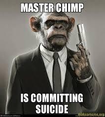 Chimp Meme - master chimp is committing suicide make a meme