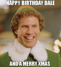 Merry Xmas Memes - happy birthday dale and a merry xmas meme buddy the elf 71347