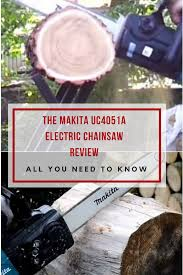 makita uc4051a electric chain saw review u2013 a 16 u201d domestic workhorse