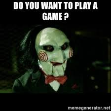 Do You Want To Play A Game Meme - do you want to play a game jigsaw creepy puppet meme generator