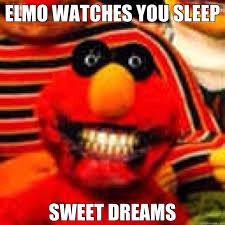 Elmo Meme - elmo watches you sleep sweet dreams misc quickmeme