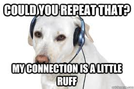 Telemarketer Meme - could you repeat that my connection is a little ruff telemarketer
