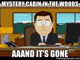 Badass Meme Generator - mystery cabin in the woods unsolved album on imgur