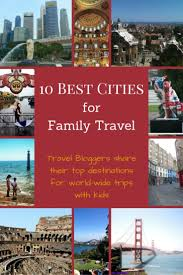 Best Family Vacations At 10 Best Cities For Family Travel Family Travel And