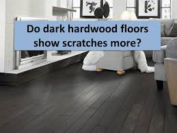 does hardwood scratch more easily than light hardwood