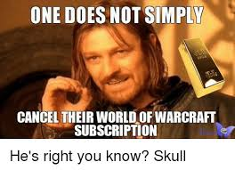 World Of Warcraft Meme - one does not simply cancel their world of warcraft subscription