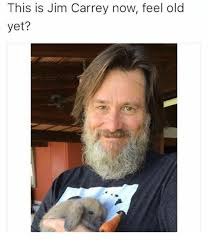 Jim Carey Meme - this is jim carrey now feel old yet jim carrey meme on me me