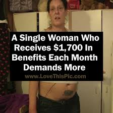 Single Woman Meme - a single woman who receives 1 700 in benefits each month demands more
