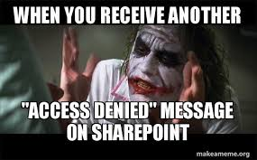 Denied Meme - when you receive another access denied message on sharepoint
