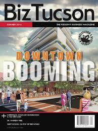 biztucson summer 2016 issue by biztucson magazine issuu