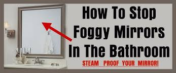 Bathroom Mirror Anti Fog Spray How To Stop Foggy Mirrors In The Bathroom Steam Proof Your