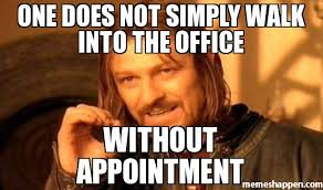 Meme One Does Not Simply - one does not simply walk into the office without appointment meme