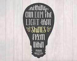 Nothing Can Dim The Light Which Shines From Within Shine From Within Etsy