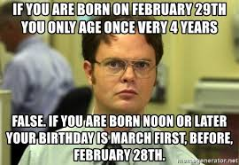 29th Birthday Meme - if you are born on february 29th you only age once very 4 years