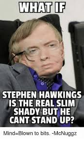 What Is S Meme - what if stephen hawking s is the real slim shady but he cant stand