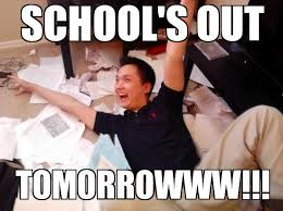 Schools Out Meme - schools out tmw school s out tomorrowww weknowmemes
