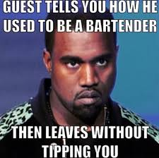 Ridiculous Memes - working as a bartender memes