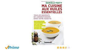 cuisine aux huiles essentielles amazon fr ma cuisine aux huiles essentielles èle festy livres