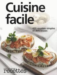 livre de cuisine facile cuisine facile 420 recettes simples et sélection du reader s