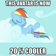 20 Cooler Meme - this avatar is now 20 cooler rainbow dash cloud meme generator