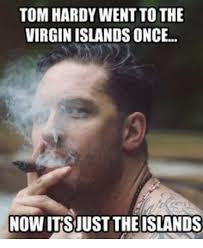 Ed Hardy Meme - tom hardy went to the virgin islands once now itsjust the islands
