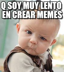 Crear Un Meme - q soy muy lento en crear memes sceptical baby meme en memegen