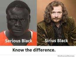 Meme Black - sirious black vs sirius black know the difference memes