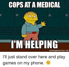 Phone Meme Generator - cops at amedical im helping memegeneratornet i ll just stand over