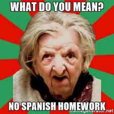 What Does Meme Mean In Spanish - what do you mean no spanish homework crazy old lady meme generator