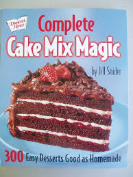 complete cake mix magic 300 easy desserts good as homemade jill