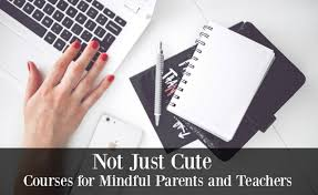 not just cute courses u2014 courses for mindful parents and teachers