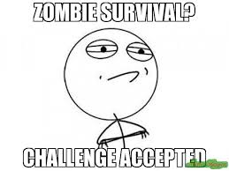Challenge Accepted Meme - zombie survival challenge accepted meme challenge accepted rage