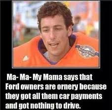 Ford Owner Memes - ma ma my mama says that ford owners are ornery because they got all