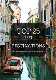 the top 25 best destinations in the world world of wanderlust