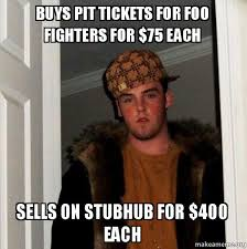 Foo Fighters Meme - buys pit tickets for foo fighters for 75 each sells on stubhub for