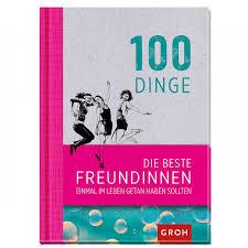 hochzeitsgeschenk f r beste freundin buch 100 dinge die freundinnen getan haben sollten groh verlag