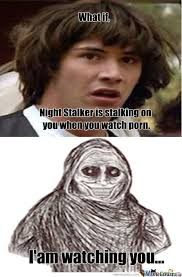 Memes About Stalkers - the night stalker memes best collection of funny the night