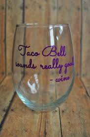 taco bell sounds really good stemless wine glass funny wine