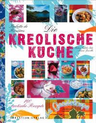 kreolische küche die kreolische küche 160 exotische rezepte de babette de
