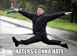 Haters Meme - image 128636 haters gonna hate know your meme