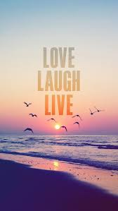 Love Laugh Live That U0027s How Life Should Be Love Laugh Live Iphone Wallpapers