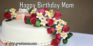 happy birthday mom cake and flower greet name