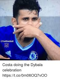 Celebration Meme - football costa doing the dybala celebration httpstco0m06oq7voo