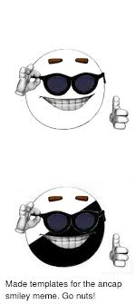 Smiley Memes - made templates for the ancap smiley meme go nuts meme on me me