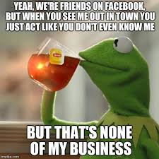 You Don T Know Me Meme - but thats none of my business meme imgflip