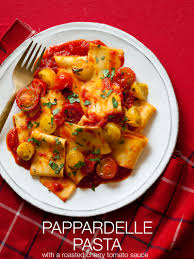 pappardelle pasta with a roasted cherry tomato sauce recipe
