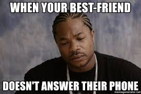 Phone Meme Generator - when your best friend doesn t answer their phone sad xzibit meme