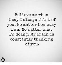 Thinking Of You Meme - believe me when i say i always think of you no matter how busy i am