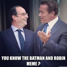 Robin Meme Generator - you know the batman and robin meme fran礑ois hollande vs arnold