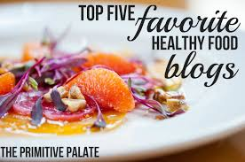 my top 5 favorite healthy food blogs the primitive palate